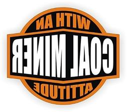 Coal Miner With An Attitude Hard Hat Sticker / Helmet Decal