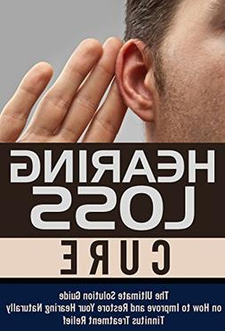 Hearing Loss Cure: The Ultimate Solution Guide on How to Imp