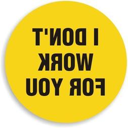 I DON'T WORK FOR YOU circle vinyl Hard Hat Helmet decal - s
