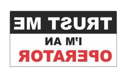 Trust Me I'm an Operator Funny Hard Hat / Helmet Stickers